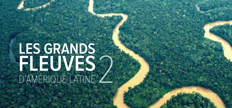 Les grands fleuves d'Amerique Latine